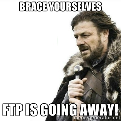 brace yourselves...ftp is going away